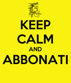 Poster: KEEP CALM AND ABBONATI