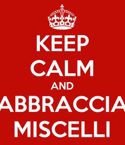 Poster: KEEP CALM AND ABBRACCIA MISCELLI