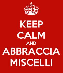 Poster: KEEP CALM AND ABBRACCIA MISCELLI