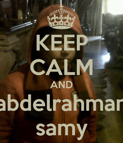 Poster: KEEP CALM AND abdelrahman samy