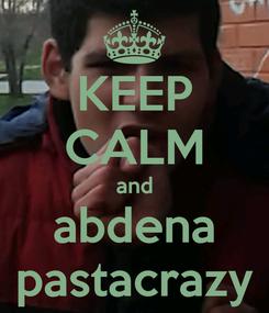 Poster: KEEP CALM and abdena pastacrazy