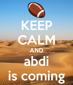 Poster: KEEP CALM AND abdi is coming