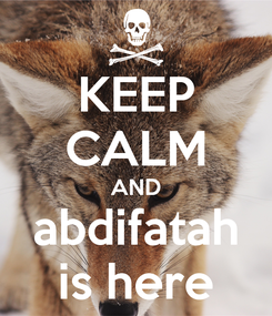 Poster: KEEP CALM AND abdifatah is here