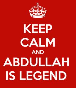 Poster: KEEP CALM AND ABDULLAH  IS LEGEND