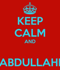 Poster: KEEP CALM AND  ABDULLAHI