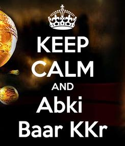 Poster: KEEP CALM AND Abki  Baar KKr