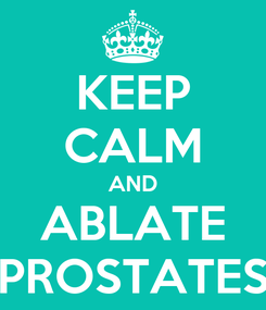 Poster: KEEP CALM AND ABLATE PROSTATES