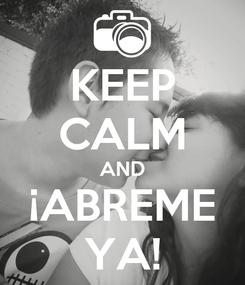 Poster: KEEP CALM AND ¡ABREME YA!