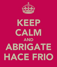 Poster: KEEP CALM AND ABRIGATE HACE FRIO