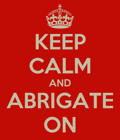 Poster: KEEP CALM AND ABRIGATE ON