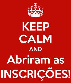 Poster: KEEP CALM AND Abriram as INSCRIÇÕES!