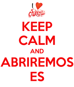 Poster: KEEP CALM AND ABRIREMOS ES