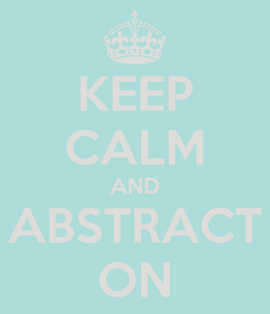Poster: KEEP CALM AND ABSTRACT ON