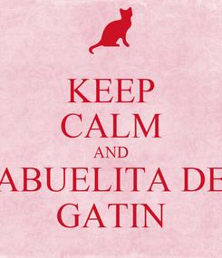 Poster: KEEP CALM AND ABUELITA DE GATIN