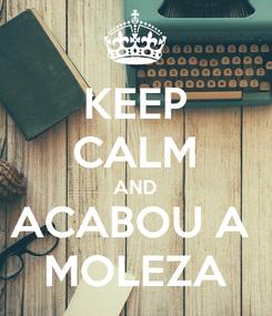 Poster: KEEP CALM AND ACABOU A  MOLEZA
