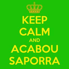 Poster: KEEP CALM AND ACABOU SAPORRA