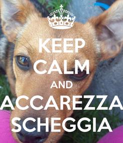 Poster: KEEP CALM AND ACCAREZZA SCHEGGIA