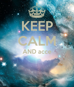 Poster: KEEP CALM AND acce