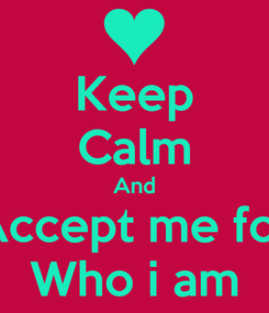 Poster: Keep Calm And Accept me for Who i am