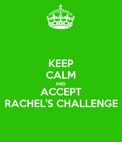 Poster: KEEP CALM AND ACCEPT RACHEL'S CHALLENGE
