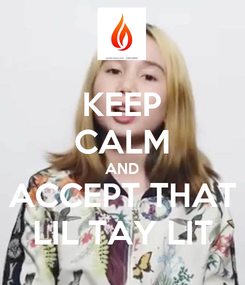 Poster: KEEP CALM AND ACCEPT THAT LIL TAY LIT