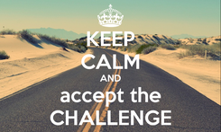 Poster: KEEP CALM AND accept the CHALLENGE