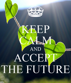 Poster: KEEP CALM AND ACCEPT THE FUTURE