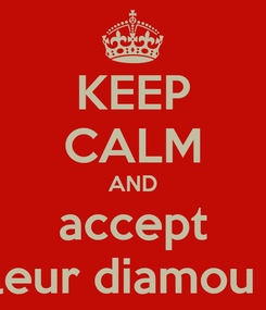 Poster: KEEP CALM AND accept toucouleur diamou sérére