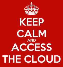 Poster: KEEP CALM AND ACCESS THE CLOUD
