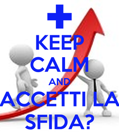 Poster: KEEP CALM AND ACCETTI LA SFIDA?