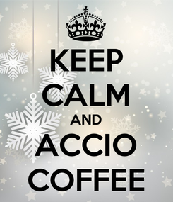 Poster: KEEP CALM AND ACCIO COFFEE