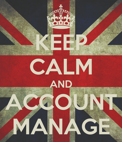 Poster: KEEP CALM AND ACCOUNT MANAGE