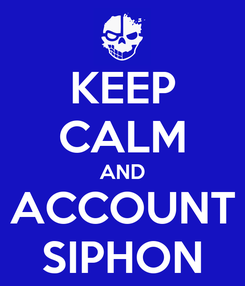 Poster: KEEP CALM AND ACCOUNT SIPHON