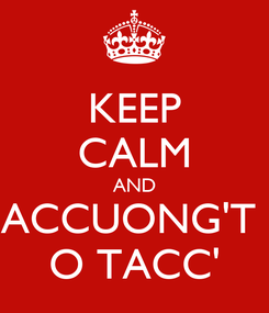 Poster: KEEP CALM AND ACCUONG'T  O TACC'