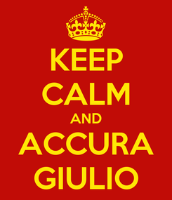 Poster: KEEP CALM AND ACCURA GIULIO