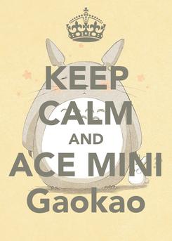 Poster: KEEP CALM AND ACE MINI Gaokao