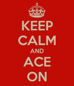 Poster: KEEP CALM AND ACE ON