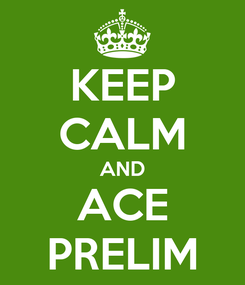 Poster: KEEP CALM AND ACE PRELIM