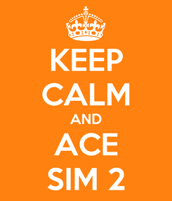 Poster: KEEP CALM AND ACE SIM 2