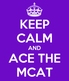 Poster: KEEP CALM AND ACE THE MCAT