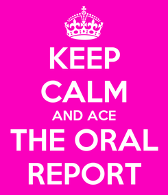 Poster: KEEP CALM AND ACE THE ORAL REPORT
