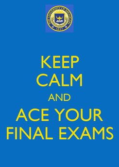 Poster: KEEP CALM AND ACE YOUR FINAL EXAMS