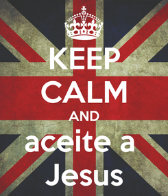 Poster: KEEP CALM AND aceite a  Jesus