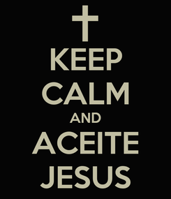 Poster: KEEP CALM AND ACEITE JESUS