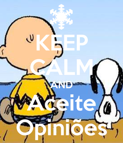 Poster: KEEP CALM AND Aceite Opiniões
