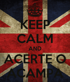 Poster: KEEP CALM AND ACERTE O ACAMPA
