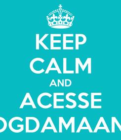 Poster: KEEP CALM AND ACESSE BLOGDAMAANUH