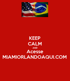 Poster: KEEP CALM AND Acesse MIAMIORLANDOAQUI.COM