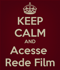 Poster: KEEP CALM AND Acesse  Rede Film