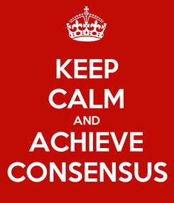 Poster: KEEP CALM AND ACHIEVE CONSENSUS